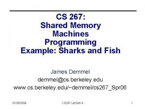 CS 267 Shared Memory Machines Programming Example Sharks