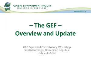 The GEF Overview and Update GEF Expanded Constituency