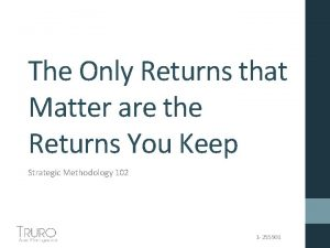 The Only Returns that Matter are the Returns