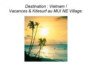 Destination Vietnam Vacances Kitesurf au MUI NE Village