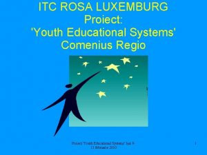 ITC ROSA LUXEMBURG Proiect Youth Educational Systems Comenius
