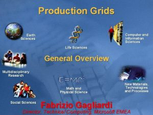Production Grids Computer and Information Sciences Earth Sciences