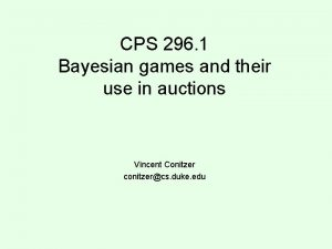 CPS 296 1 Bayesian games and their use
