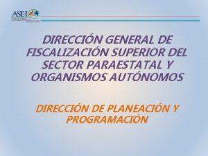 DIRECCIN GENERAL DE FISCALIZACIN SUPERIOR DEL SECTOR PARAESTATAL