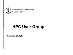 HPC User Group September 21 2017 Agenda HPC
