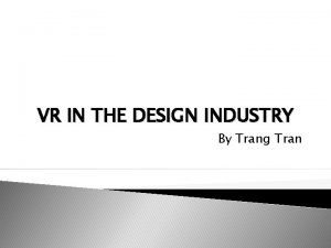 VR IN THE DESIGN INDUSTRY By Trang Tran