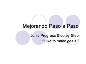 Mejorando Paso a Paso Jons Progress Step by
