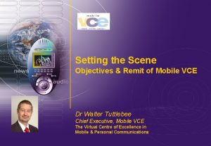 Setting the Scene Objectives Remit of Mobile VCE