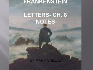 FRANKENSTEIN LETTERS CH 8 NOTES BY MARY SHELLEY