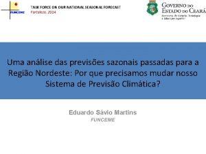 TASK FORCE ON OUR NATIONAL SEASONAL FORECAST Fortaleza