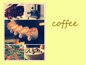 coffee Introduction The term coffee Coffee from the