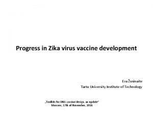 Progress in Zika virus vaccine development Eva usinaite