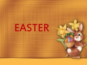EASTER What is it Easter is a Christian