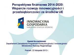 Perspektywa finansowa 2014 2020 Wsparcie rozwoju innowacyjnoci i