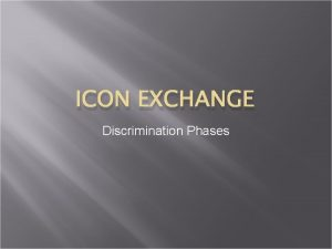 ICON EXCHANGE Discrimination Phases What is discrimination Were