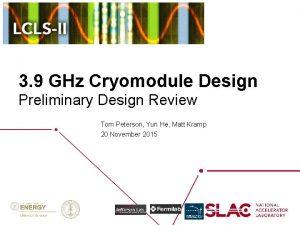 3 9 GHz Cryomodule Design Preliminary Design Review