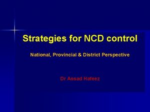 Strategies for NCD control National Provincial District Perspective