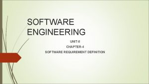 SOFTWARE ENGINEERING UNITII CHAPTER4 SOFTWARE REQUIREMENT DEFINITION 1