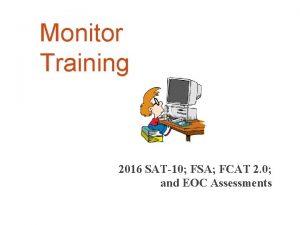 Monitor Training 2016 SAT10 FSA FCAT 2 0
