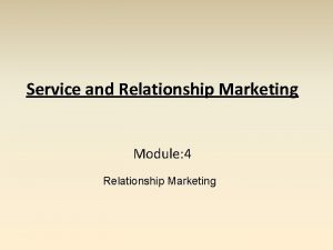 Service and Relationship Marketing Module 4 Relationship Marketing