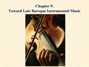 Chapter 9 Toward Late Baroque Instrumental Music Towards
