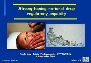 Strengthening national drug regulatory capacity Valerio Reggi Eshetu