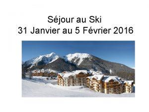 Sjour au Ski 31 Janvier au 5 Fvrier