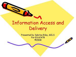 Information Access and Delivery Presented by Sabrina Riley