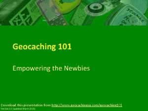 Geocaching 101 Empowering the Newbies Download this presentation