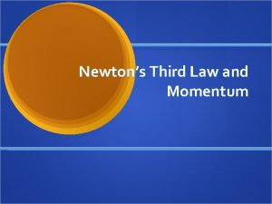 Newtons Third Law and Momentum Newtons Third Law