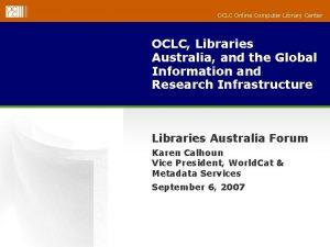OCLC Online Computer Library Center OCLC Libraries Australia