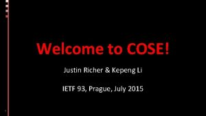 Welcome to COSE Justin Richer Kepeng Li IETF