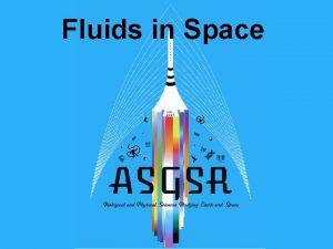 Fluids in Space FLUID MECHANICS 101 Fluid A