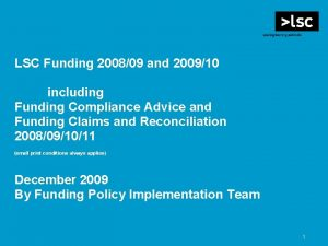 LSC Funding 200809 and 200910 including Funding Compliance
