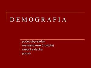 DEMOGRAFIA poet obyvateov rozmiestnenie hustota rasov skladba pohyb