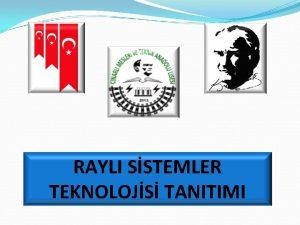 RAYLI SSTEMLER TEKNOLOJS TANITIMI Rayl sistemler teknolojisi alan