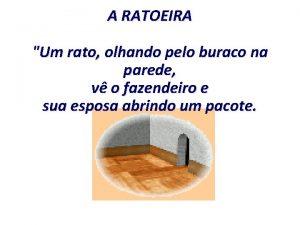 A RATOEIRA Um rato olhando pelo buraco na