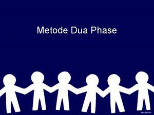 Metode Dua Phase Metode Dua Phase Digunakan untuk