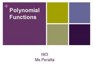 Polynomial Functions IM 3 Ms Peralta What youll