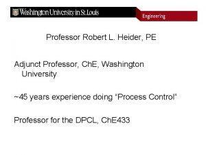 Professor Robert L Heider PE Adjunct Professor Ch
