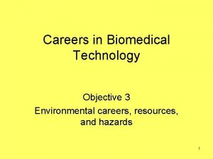 Careers in Biomedical Technology Objective 3 Environmental careers