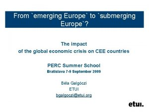 From emerging Europe to submerging Europe The impact