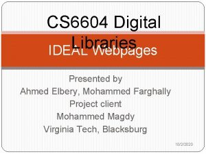 CS 6604 Digital Libraries IDEAL Webpages Presented by