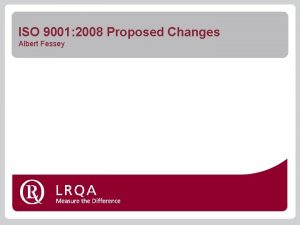ISO 9001 2008 Proposed Changes Albert Fessey ISO