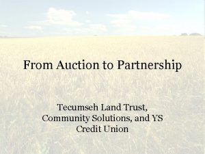 From Auction to Partnership Tecumseh Land Trust Community