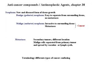 Anticancer compounds Antineoplastic Agents chapter 38 Neoplasm New