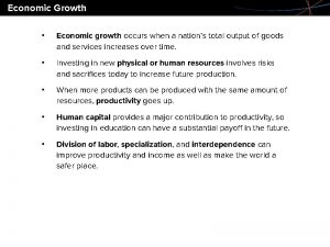 Economic Growth Economic growth occurs when a nations
