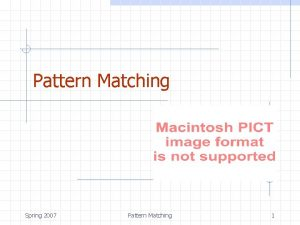 Pattern Matching Spring 2007 Pattern Matching 1 Outline