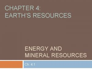 CHAPTER 4 EARTHS RESOURCES ENERGY AND MINERAL RESOURCES