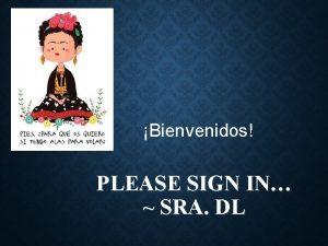Bienvenidos PLEASE SIGN IN SRA DL Bienvenidos a